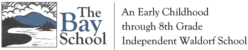 The Bay School: An Early Childhood through 8th Grade Independent Waldorf School